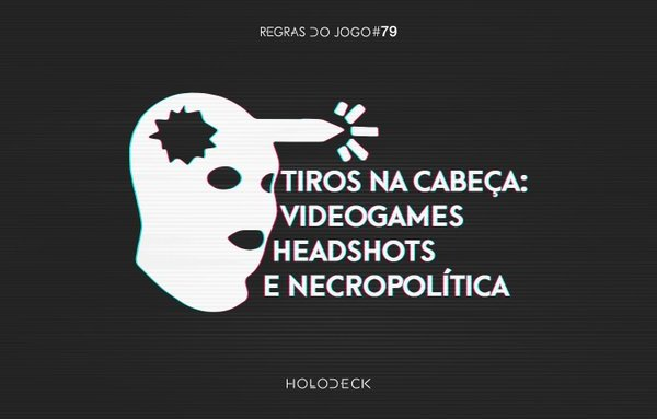 """On a black background a white abstract head with a full facemask and bullet moving through (the headshot icon from Team Fortress 2). Adjacent to the icon, white text reads """"Tiros na cabeça: Videogames Headshot e Necropolítica."""" At the top, in white text: """"Regreas Do Jogo #79."""" At the bottom, in white text: """"Holodeck"""""""