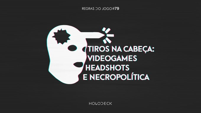 "On a black background a white abstract head with a full facemask and bullet moving through (the headshot icon from Team Fortress 2). Adjacent to the icon, white text reads ""Tiros na cabeça: Videogames Headshot e Necropolítica."" At the top, in white text: ""Regreas Do Jogo #79."" At the bottom, in white text: ""Holodeck"""